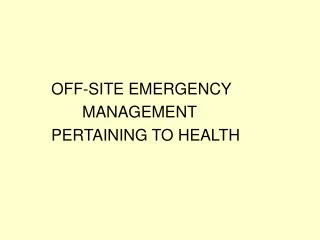 OFF-SITE EMERGENCY             MANAGEMENT    PERTAINING TO HEALTH