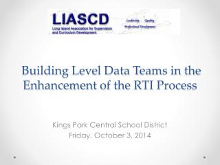 Building  Level Data  T eams  in  the Enhancement  of the  RTI  P rocess