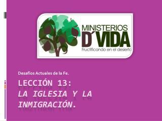 Lección 13: La Iglesia y  la Inmigración .