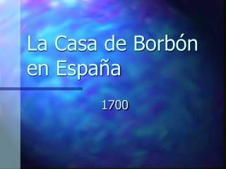La Casa de Borb�n en Espa�a