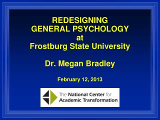 REDESIGNING GENERAL PSYCHOLOGY at  Frostburg State University Dr. Megan Bradley February 12, 2013