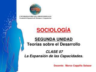SOCIOLOGÍA SEGUNDA UNIDAD Teorías sobre el Desarrollo  CLASE 07 La Expansión de las Capacidades.