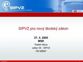 27. 4. 2005 MSK Radek Maca odbor 55 - SIPVZ ČR MŠMT