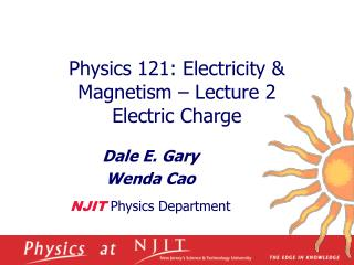 Physics 121: Electricity & Magnetism – Lecture 2 Electric Charge