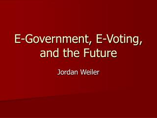 E-Government, E-Voting, and the Future