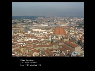 Filippo Brunelleschi, San Lorenzo, Florence begun 1421, unfinished 1446.