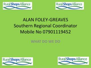 ALAN FOLEY-GREAVES  Southern Regional Coordinator Mobile No 07901119452