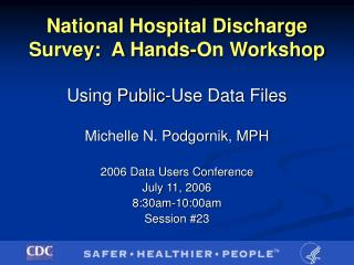National Hospital Discharge Survey:  A Hands-On Workshop Using Public-Use Data Files
