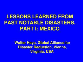 LESSONS LEARNED FROM PAST NOTABLE DISASTERS.  PART I: MEXICO