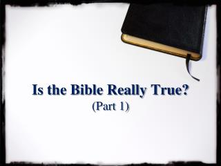 Is the Bible Really True Part 1