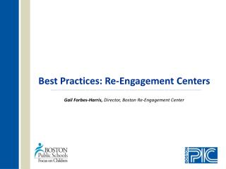 Best Practices: Re-Engagement Centers Gail Forbes-Harris,  Director, Boston Re-Engagement Center