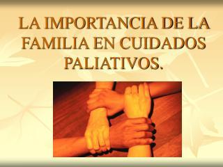 LA IMPORTANCIA DE LA FAMILIA EN CUIDADOS PALIATIVOS.