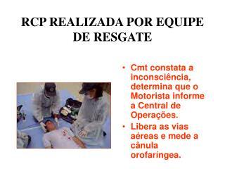 RCP REALIZADA POR EQUIPE DE RESGATE