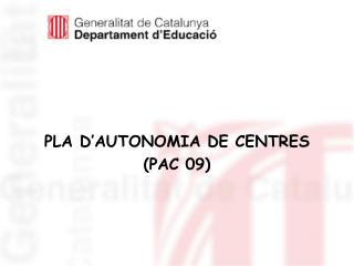 PLA D'AUTONOMIA DE CENTRES (PAC 09)