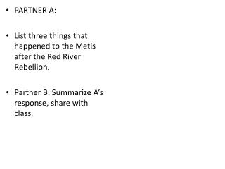 PARTNER A: List three things that happened to the Metis after the Red River Rebellion.