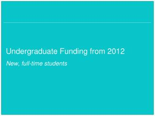 Undergraduate Funding from 2012 New, full-time students
