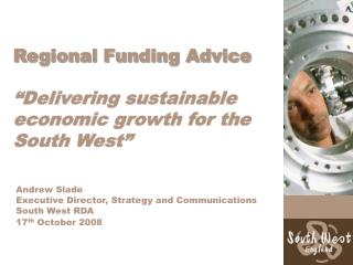"Regional Funding Advice ""Delivering sustainable economic growth for the South West"""