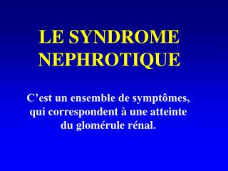 LE SYNDROME NEPHROTIQUE