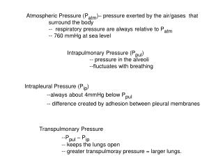 Atmospheric Pressure (P atm )– pressure exerted by the air/gases  that  	surround the body