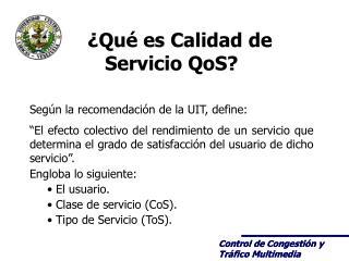 ¿Qué es Calidad de Servicio QoS? Según la recomendación de la UIT, define: