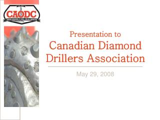 Presentation to Canadian Diamond Drillers Association