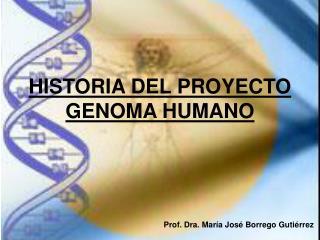 HISTORIA DEL PROYECTO GENOMA HUMANO