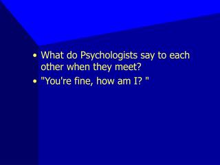 What do Psychologists say to each other when they meet?