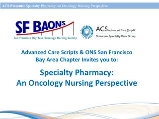 Advanced Care Scripts & ONS San Francisco  Bay Area Chapter Invites you to:  Specialty Pharmacy: