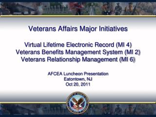 Veterans Affairs Major Initiatives  Virtual Lifetime Electronic Record MI 4 Veterans Benefits Management System MI 2 Vet