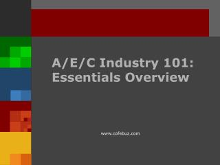 A/E/C Industry 101: Essentials Overview