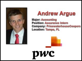 Andrew Argue Major:  Accounting Position:  Assurance Intern Company:  PricewaterhouseCoopers