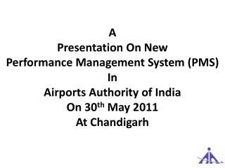 A  Presentation On New  Performance Management System (PMS) In  Airports Authority of  India