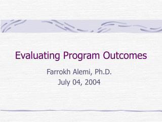 Evaluating Program Outcomes Farrokh Alemi
