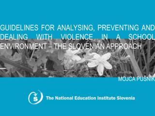 GUIDELINES FOR ANALYSING, PREVENTING AND DEALING WITH VIOLENCE IN A SCHOOL ENVIRONMENT   THE SLOVENIAN APPROACH