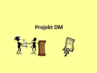 Projekt DM