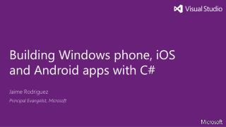 Building Windows phone, iOS and Android apps with C#