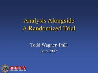 Analysis Alongside  A Randomized Trial