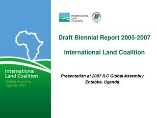 Draft Biennial Report 2005-2007 International Land Coalition