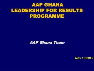 AAP GHANA  LEADERSHIP FOR RESULTS PROGRAMME