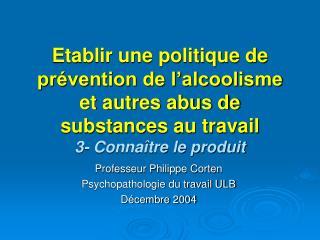 Etablir une politique de pr vention de l alcoolisme et autres abus de substances au travail 3- Conna tre le produit