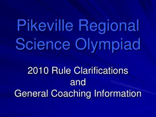 Pikeville Regional Science Olympiad 2010 Rule Clarifications and General Coaching Information