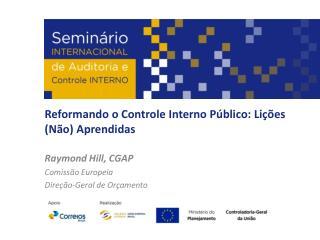 Reformando o Controle Interno Público: Lições (Não) Aprendidas Raymond Hill, CGAP