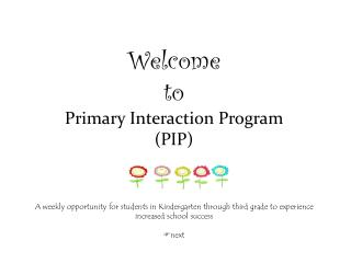 Welcome  to  Primary Interaction Program  (PIP)