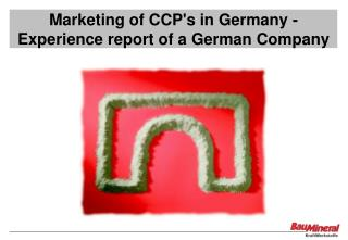 Marketing of CCP's in Germany -  Experience report of a German Company