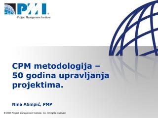 CPM metodologija –  50 godina upravljanja projektima. Nina Alimpi ć, PMP