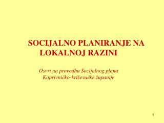 SOCIJALNO PLANIRANJE NA LOKALNOJ RAZINI Osvrt na provedbu Socijalnog plana