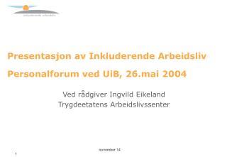 Presentasjon av Inkluderende Arbeidsliv   Personalforum ved UiB, 26.mai 2004