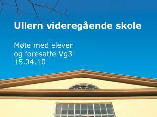 Ullern videregående skole Møte med elever og foresatte Vg3 15.04.10