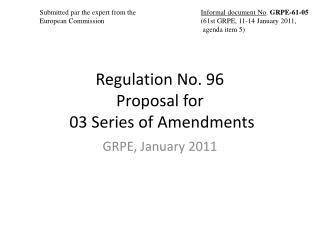 Regulation No. 96 Proposal for   03 Series of Amendments