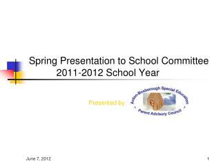 Spring Presentation to School Committee     2011-2012 School Year
